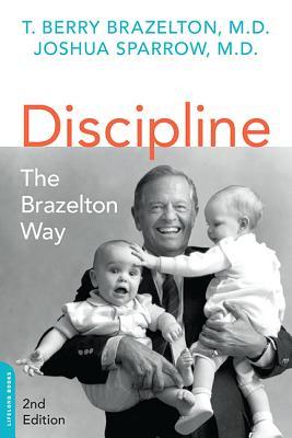 Discipline: The Brazelton Way - Brazelton, T Berry, M.D., and Sparrow, Joshua