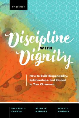 Discipline with Dignity, 4th Edition: How to Build Responsibility, Relationships, and Respect in Your Classroom - Curwin, Richard L, and Mendler, Allen N, and Mendler, Brian D