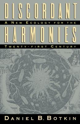 Discordant Harmonies: A New Ecology for the Twenty-First Century - Botkin, Daniel B, Ph.D.