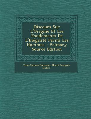 Discours Sur L'Origine Et Les Fondements de L'Inegalite Parmi Les Hommes - Rousseau, Jean-Jacques