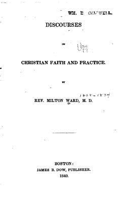 Discourses on Christian Faith and Practice - Ward, Milton