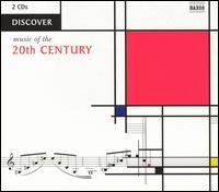 Discover Music of the 20th Century - Amici Ensemble; Boris Berman (piano); Idil Biret (piano); Klára Körmendi (piano); Peter Hill (piano);...
