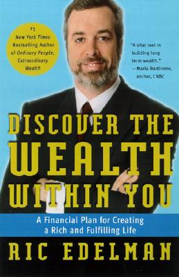 Discover the Wealth Within You: A Financial Plan for Creating a Rich and Fulfilling Life - Edelman, Ric, CFS, RFC, CMFC