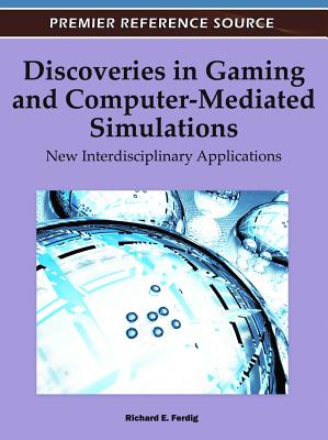 Discoveries in Gaming and Computer-Mediated Simulations: New Interdisciplinary Applications - Ferdig, Richard E (Editor)
