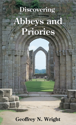 Discovering Abbeys and Priories - Wright, Geoffrey N