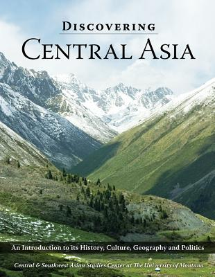 Discovering Central Asia: An Introduction to Its History, Culture, Geography and Politics - Bedunah, Donald, and Graetz, Rick, and Gunya, Alexey