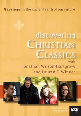 Discovering Christian Classics: 5 Sessions in the Ancient Faith of Our Future - Wilson-Hartgrove, Jonathan, and Winner, Lauren F