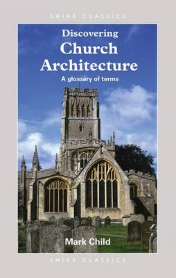 Discovering Church Architecture: A Glossary of Terms - Child, Mark