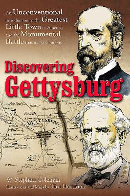 Discovering Gettysburg: An Unconventional Introduction to the Greatest Little Town in America and the Monumental Battle That Made it Famous - Coleman, W. Stephen, and Hartman, Tim