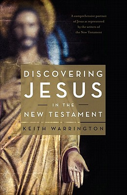Discovering Jesus in the New Testament - Warrington, Keith