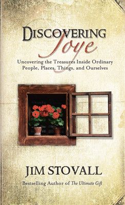 Discovering Joye: Uncovering the Treasures Inside Ordinary People, Places, Things and Ourselves - Stovall, Jim