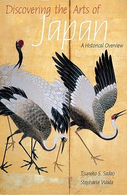 Discovering the Arts of Japan: A Historical Overview - Sadao, Tsuneko S, and Wada, Stephanie