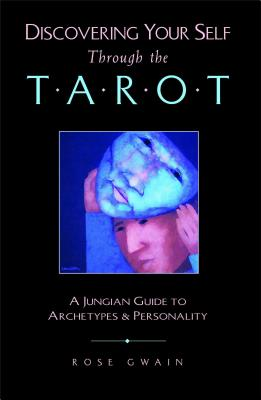 Discovering Your Self Through the Tarot: A Jungian Guide to Archetypes and Personality - Gwain, Rose