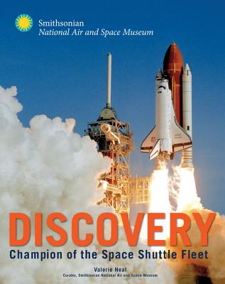 Discovery: Champion of the Space Shuttle Fleet - Neal, Valerie