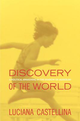 Discovery of the World: A Political Awakening in the Shadow of Mussolini - Castellina, Luciana