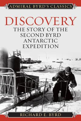 Discovery: The Story of the Second Byrd Antarctic Expedition - Byrd, Richard Evelyn, Admiral, Jr.