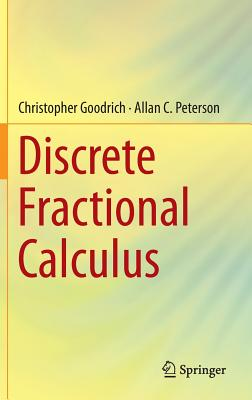 Discrete Fractional Calculus - Goodrich, Christopher, and Peterson, Allan C