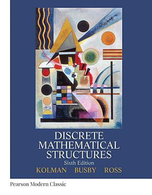 Discrete Mathematical Structures (Classic Version) - Kolman, Bernard, and Busby, Robert, and Ross, Sharon C