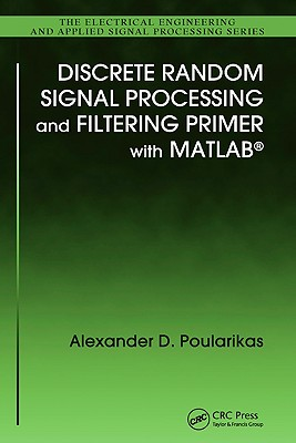 Discrete Random Signal Processing and Filtering Primer with MATLAB - Poularikas, Alexander D