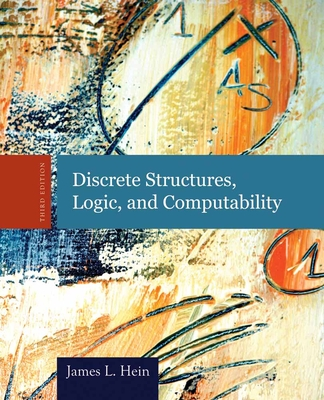 Discrete Structures, Logic, and Computability - Hein, James L
