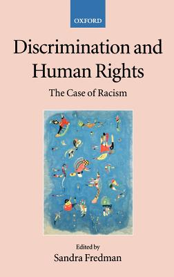 Discrimination and Human Rights: The Case of Racism - Fredman, Sandra (Editor), and Alston, Philip (Editor), and De Burca, Grainne (Editor)