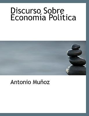 Discurso Sobre Econom a Pol Tica - Munoz, Antonio, and Mu Oz, Antonio