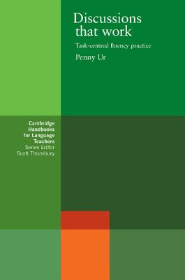 Discussions that Work: Task-centred Fluency Practice - Ur, Penny