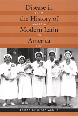 Disease in the History of Modern Latin America: From Malaria to AIDS - Armus, Diego (Editor)