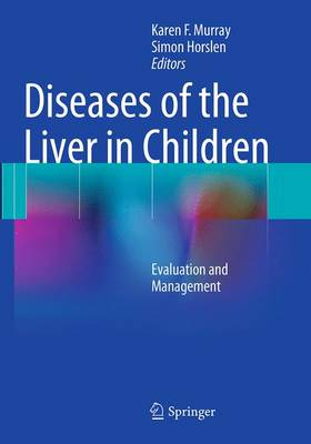 Diseases of the Liver in Children: Evaluation and Management - Murray, Karen F (Editor), and Horslen, Simon (Editor)