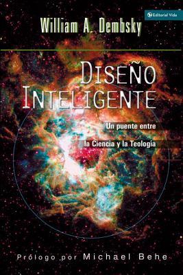 Diseno Inteligente: Un Puente Entre La Ciencia y La Teologia - Dembski, William A