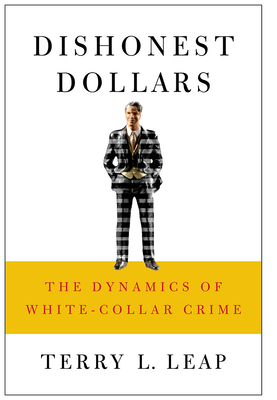 Dishonest Dollars: The Dynamics of White-Collar Crime - Leap, Terry L