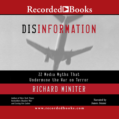 Disinformation: 22 Media Myths That Undermine the War on Terror - Miniter, Richard, and Miniter, James, and Jenner, James (Narrator)