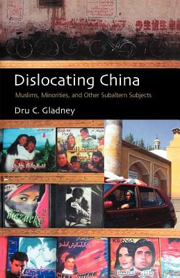 Dislocating China: Muslims, Minorities, and Other Subaltern Subjects - Gladney, Dru C