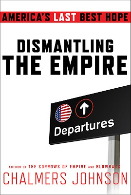 Dismantling the Empire: America's Last Best Hope - Johnson, Chalmers
