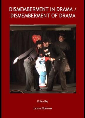 Dismemberment in Drama / Dismemberment of Drama - Norman, Lance (Editor)