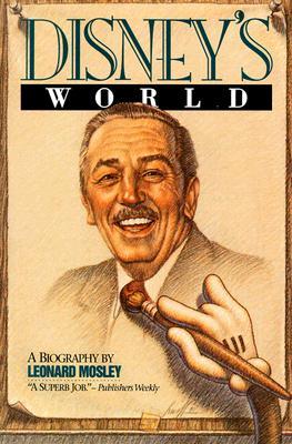 Disney's World: A Biography - Mosley, Leonard