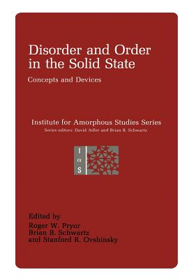 Disorder and Order in the Solid State: Concepts and Devices - Pryor, Roger W (Editor), and Schwartz, Brian B (Editor), and Ovshinsky, Stadford R (Editor)