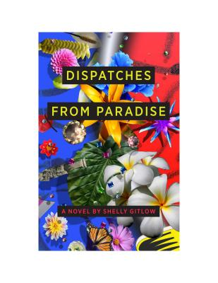 Dispatches from Paradise - Gitlow, Shelly