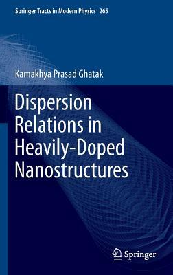 Dispersion Relations in Heavily-Doped Nanostructures - Ghatak, Kamakhya Prasad