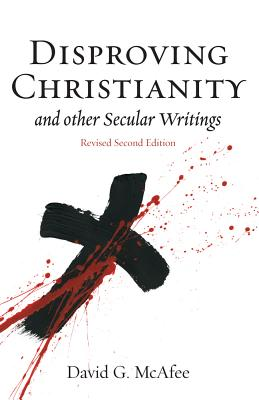 Disproving Christianity and Other Secular Writings - McAfee, David G