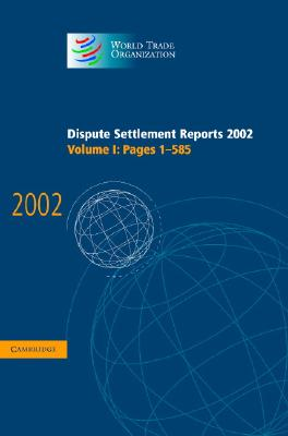Dispute Settlement Reports 2002: Volume 1, Pages 1-585 - World Trade Organization (Editor)