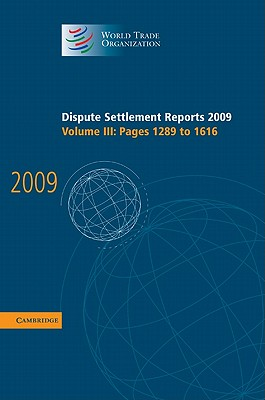 Dispute Settlement Reports 2009: Volume 3, Pages 1289-1616: Vol. 3 - World Trade Organization