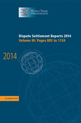 Dispute Settlement Reports 2014: Pages 803-1124 Volume 3 - World Trade Organization