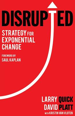 Disrupted: Strategy for Exponential Change - Quick, Larry W, and Platt, David, and Van Vloten, Kristin