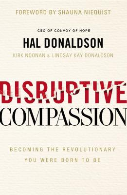 Disruptive Compassion: Becoming the Revolutionary You Were Born to Be - Donaldson, Hal, and Noonan, Kirk, and Donaldson, Lindsay Kay