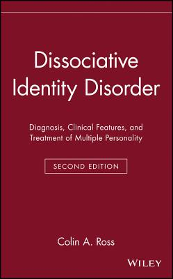 Dissociative Identity Disorder: Diagnosis, Clinical Features, and Treatment of Multiple Personality - Ross, Colin A, M.D.