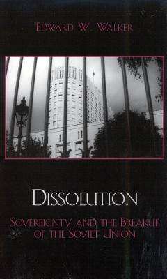 Dissolution: Sovereignty and the Breakup of the Soviet Union - Walker, Edward W