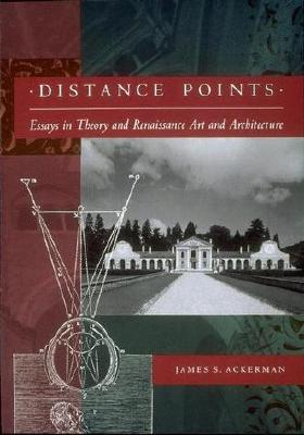 Distance Points: Studies in Theory and Renaissance Art and Architecture - Ackerman, James S