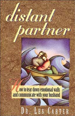 Distant Partner: How to Tear Down Emotional Walls and Communicate with Your Husband - Carter, Les, Dr., Ph.D.
