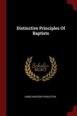 Distinctive Principles of Baptists - Pendleton, James Madison